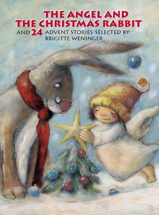 The Angel and the Christmas Rabbit: and 24 Advent Stories  by  Brigitte Weninger