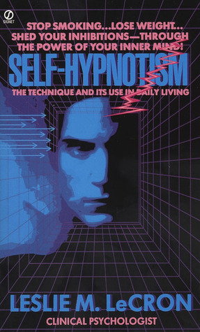 Self-Hypnotism: The Technique and Its Use in Daily Living  by  Leslie M. LeCrom