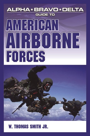 Alpha Bravo Delta Guide to American Airborne Forces W. Thomas Smith Jr.