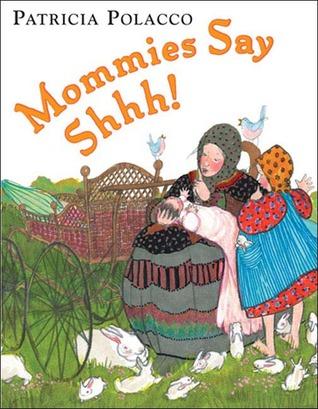 Mommies Say Shhh! Patricia Polacco