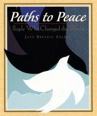 Paths to Peace: People Who Changed the World: People Who Changed the World  by  Jane Breskin Zalben