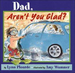 Dad, Arent You Glad?  by  Lynn Plourde
