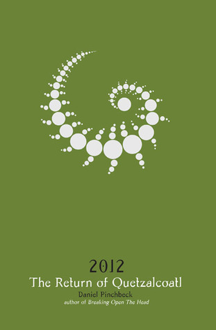 2012: The Return of Quetzalcoatl  by  Daniel Pinchbeck