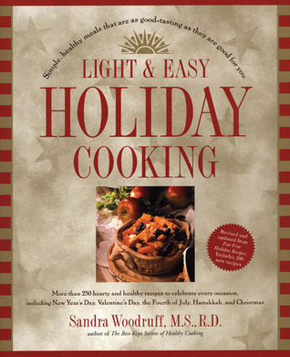 Light and Easy Holiday Cooking PA: Simple, Healthy Meals That Are As Good-Tasting As They Are Good for You Sandra Woodruff