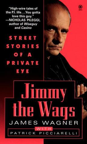 Jimmy the Wags: Street Stories of a Private Eye James  Wagner