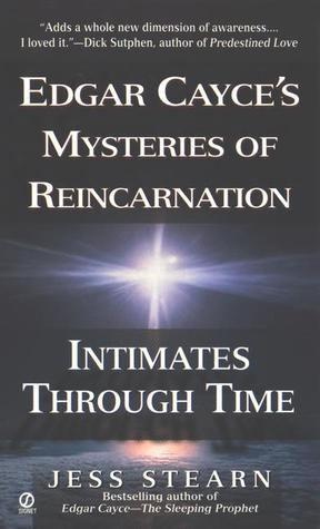 Intimates Through Time: Edgar Cayces Mysteries of Reincarnation Jess Stearn