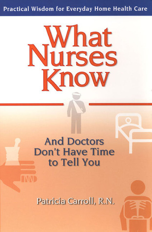What Nurses Know and Doctors Dont Have Time to Tell You Pat Carroll