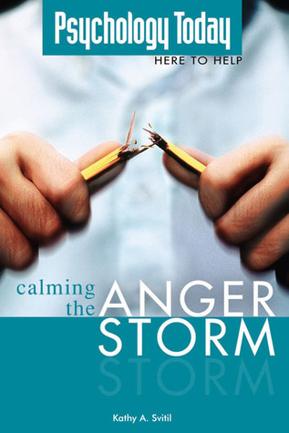 Psychology Today: Calming the Anger Storm  by  Kathy A. Svitil