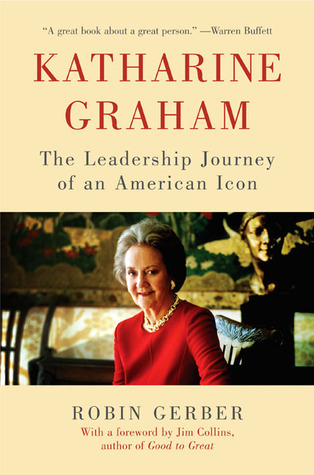 Katharine Graham: The Leadership Journey of an American Icon  by  Robin Gerber