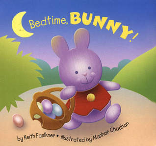 Bedtime, Bunny!  by  Keith Faulkner
