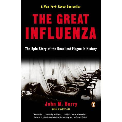 the great influenza john m barry essay John m barry the great influenza: the story of the deadliest pandemic in history new york: penguin 2004 (price) hardcover: isbn 0-670-89437-7.