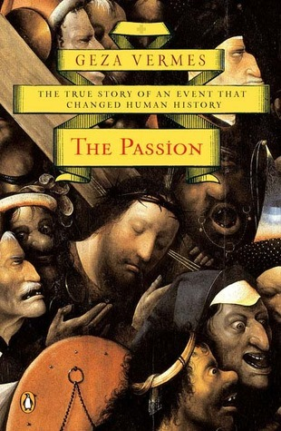 The Passion: The True Story of an Event That Changed Human History Géza Vermès