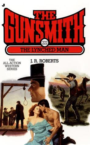The Lynched Man (The Gunsmith, #222)  by  J.R. Roberts