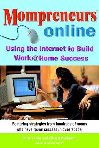 Momprenuers (R) Online: Using the Internet for Work at HomeSuccess  by  Patricia Cobe