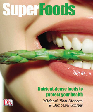 Superfoods: Nutrient-Dense Foods to Protect Your Health  by  Michael van Straten