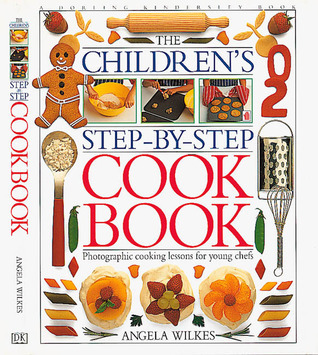 Childrens Step-by-Step Cook Book  by  Angela Wilkes