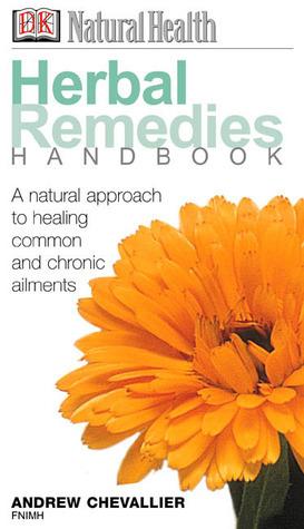 Natural Health: Herbal Remedies Handbook  by  Andrew Chevallier
