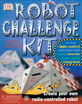 Robot Challenge Kit [With StickersWith Instruction CardsWith Radio-Control and Power ChassisWith Training Manual and Ba David Eckold