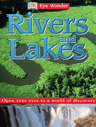Eye Wonder: Rivers and Lakes  by  Simon Holland