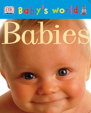 Babys World Board Book: Babies (Babys World Board Books)  by  Lara Tankel Holtz