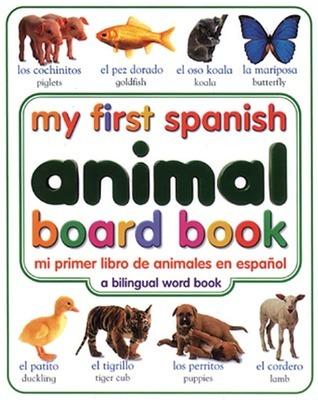 My First Spanish Animal Board Book/Mi Primer Libro de Animales Enespanol = My First Spanish Animal Board Book Rachel Wardley