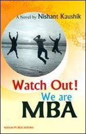 Watch Out! We Are MBA  by  Nishant Kaushik