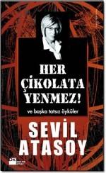 Her Çikolata Yenmez Ve Başka Tatsız Öyküler  by  Sevil Atasoy