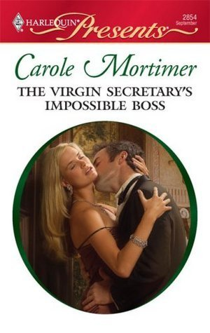 The Virgin Secretarys Impossible Boss (International Billionaires, #8) Carole Mortimer