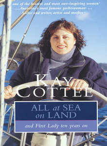 All at Sea on Land: And First Lady Ten Years On  by  Kay Cottee