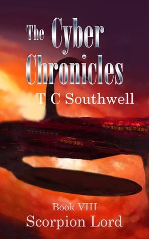 Scorpion Lord (The Cyber Chronicles, #8)  by  T.C. Southwell