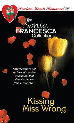 Kissing Miss Wrong (Precious Hearts Romances, #1286) Sonia Francesca