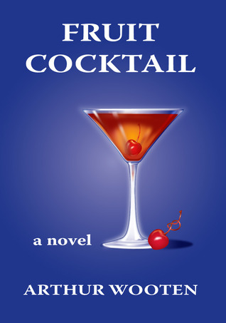 Fruit Cocktail: A Novel Arthur Wooten