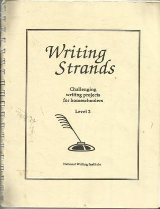 Writing Strands: Challenging writing projects for homeschoolers, Level 2  by  Dave Marks