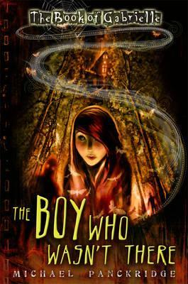 The Boy Who Wasnt There (Book of Gabrielle, #1) Michael Panckridge