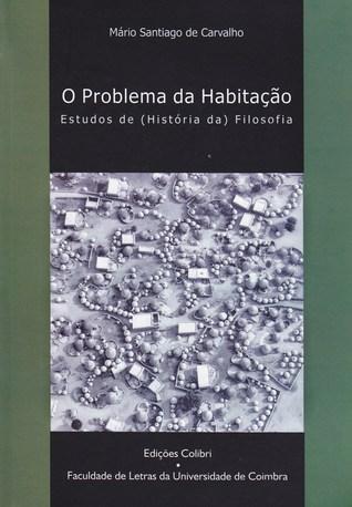 O Problema da Habitação: Estudos de (História da) Filosofia  by  Mário Santiago de Carvalho