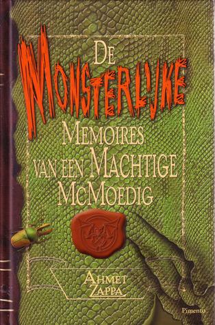 De Monsterlijke Memoires van een Machtige McMoedig  by  Ahmet Zappa