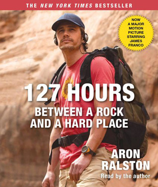 127 Hours Movie Tie- In: Between a Rock and a Hard Place  by  Aron Ralston
