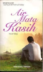 Air Mata Kasih: Novel Religi Taufiqurrahman al-Azizy