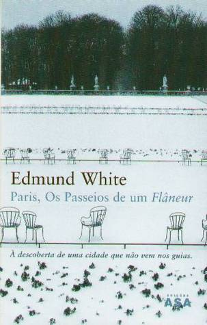 Paris, Os Passeios de um Flâneur  by  Edmund White