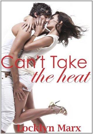 Cant Take The Heat (Brooklyn Heat, #1)  by  Locklyn Marx