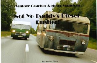 Vintage Coaches & Motor Mansions: Not Yo Daddys Diesel Pusher!  by  Azaan Kamau