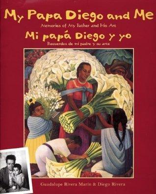 My Papa Diego and Me/Mi papa Diego y yo: Memories of My Father and His Art/Recuerdos de mi padre y su arte  by  Guadalupe Rivera Marin
