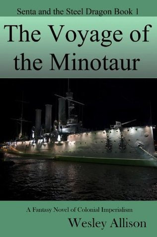 The Voyage of the Minotaur (Senta and the Steel Dragon, #1)  by  Wesley Allison
