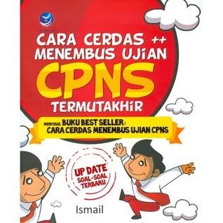 Cara Cerdas ++ Menembus Ujian CPNS Termutakhir  by  Ismail
