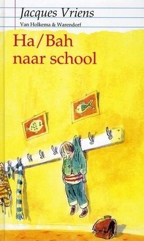 Ha/Bah naar school  by  Jacques Vriens