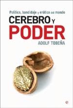 Cerebro y poder: política, bandidaje y erótica del mando Adolf Tobeña