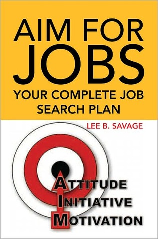 Aim for Jobs: Your Complete Job Search Plan  by  Lee B. Savage
