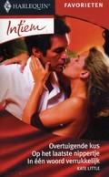 Overtuigende kus / Op het laatste nippertje / In één woord verrukkelijk Kate Little