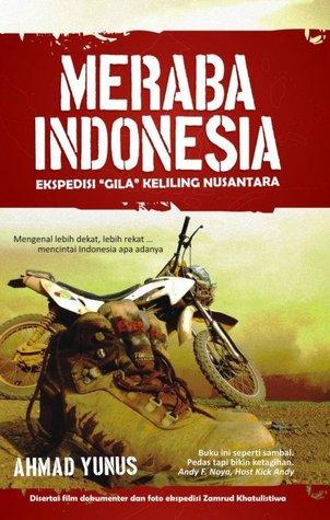 Meraba Indonesia: Ekspedisi Gila Keliling Nusantara Ahmad Yunus