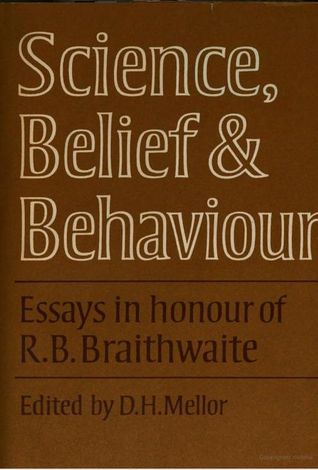 Science, Belief and Behaviour: Essays in Honour of R.B. Braithwaite D.H. Mellor